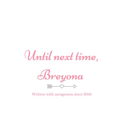 Until next time,Breyona